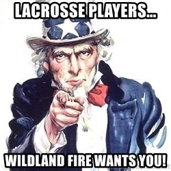 Uncle Sam - LACROSSE PLAYERS... WILDLAND FIRE WANTS YOU!