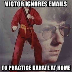 PTSD Karate Kyle - victor ignores emails to practice karate at home