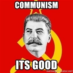 Stalin Says - Communism Its Good