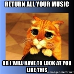 puss in boots eyes 2 - return all your music or i will have to look at you like this