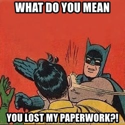 batman slap robin - WHAT DO YOU MEAN YOU LOST MY PAPERWORK?!