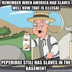 Pepperidge Farm Remembers Meme - remember when america had slaves well now that is illlegal peperidge still has slaves in the basement