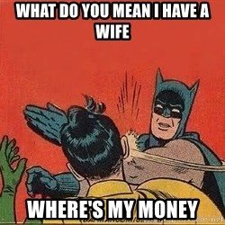 batman slap robin - What do you mean i have a wife where's my money