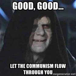 Sith Lord - Good, good... Let the communism flow through you