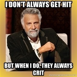 XX beer guy - I Don't always get hit But when I do, They always Crit