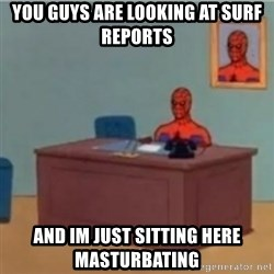 60s spiderman behind desk - You guys are looking at surf reportS And im just sitting here masturbating