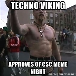 Techno Viking - Techno viking  Approves Of CSC Meme night