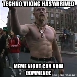 Techno Viking - TECHNO VIKING Has arrived MEME Night Can Now Commence