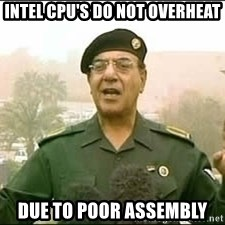 Baghdad Bob - Intel cpu's do not overheat due to poor assembly