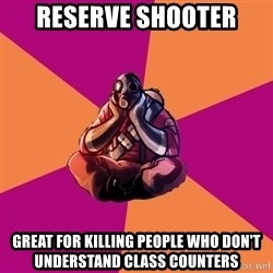 Sad Pyro - Reserve shooter Great for killing people who don't understand class counters
