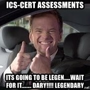 Barney Stinson - ICS-Cert Assessments Its going to be legEn.....wait for it........ Dary!!!! Legendary