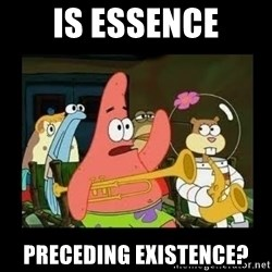 Patrick Star Instrument - is essence preceding EXISTENCE?