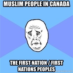Okay Guy - Muslim People in Canada The First Nation / First Nations Peoples