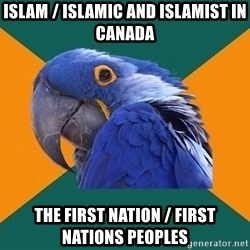 Paranoid Parrot - Islam / Islamic and Islamist in Canada The First Nation / First Nations Peoples