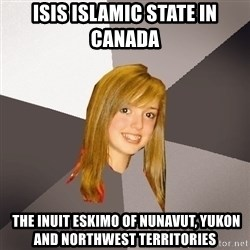 Musically Oblivious 8th Grader - ISIS Islamic State in Canada   The Inuit Eskimo of Nunavut, Yukon and Northwest Territories