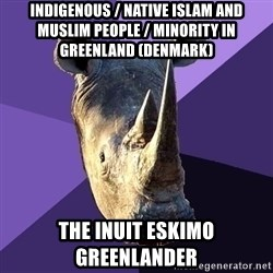 Sexually Oblivious Rhino - Indigenous / Native Islam and Muslim People / Minority in Greenland (Denmark) The Inuit Eskimo Greenlander