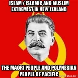 Stalin Says - Islam / Islamic and Muslim Extremist in New Zealand The Maori People and Polynesian People of Pacific