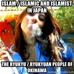 Good Girl Ana - Islam / Islamic and Islamist in Japan The Ryukyu / Ryukyuan People of Okinawa
