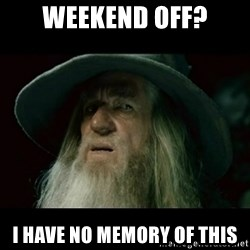 no memory gandalf - Weekend off? I have no memory of this