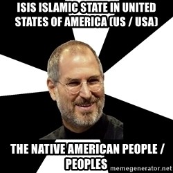 Steve Jobs Says - ISIS Islamic State in United States of America (US / USA)   The Native American People / Peoples