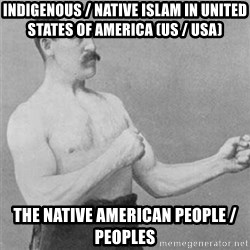 overly manlyman - Indigenous / Native Islam in United States of America (US / USA) The Native American People / Peoples