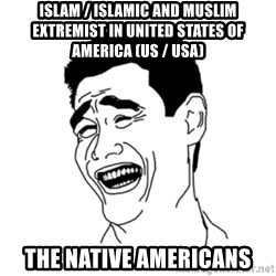 FU*CK THAT GUY - Islam / Islamic and Muslim Extremist in United States of America (US / USA) The Native Americans