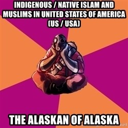Sad Pyro - Indigenous / Native Islam and Muslims in United States of America (US / USA) The Alaskan of Alaska