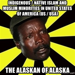 KONY THE PIMP - Indigenous / Native Islam and Muslim Minorities in United States of America (US / USA) The Alaskan of Alaska