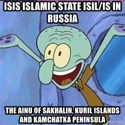calamardo me vale - ISIS Islamic State ISIL/IS in Russia  The Ainu of Sakhalin, Kuril Islands and Kamchatka Peninsula