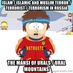 You're gonna have a bad time - Islam / Islamic and Muslim Terror / Terrorist / Terrorism in Russia  The Mansi of Urals / Ural Mountains