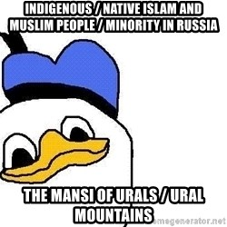 Dolan duck - Indigenous / Native Islam and Muslim People / Minority in Russia The Mansi of Urals / Ural Mountains