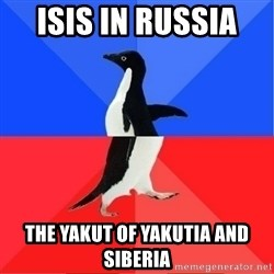 Socially Awkward to Awesome Penguin - ISIS in Russia  The Yakut of Yakutia and Siberia