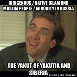 Nick Cage - Indigenous / Native Islam and Muslim People / Minority in Russia  The Yakut of Yakutia and Siberia