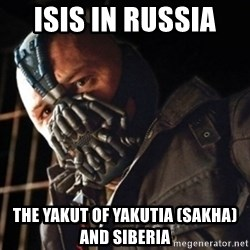 Only then you have my permission to die - ISIS in Russia  The Yakut of Yakutia (Sakha) and Siberia