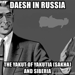 Correction Man  - Daesh in Russia  The Yakut of Yakutia (Sakha) and Siberia