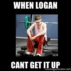 Annoying Gym Newbie - when logan cant get it up