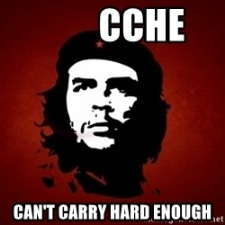 Che Guevara Meme -         CCHE Can't Carry Hard Enough