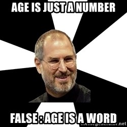 Steve Jobs Says - AGe is just a number FALSE : AGE IS A WORD