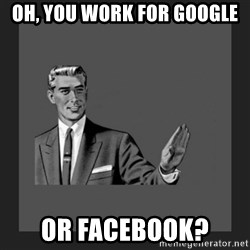 kill yourself guy blank - oh, you work for google or facebook?