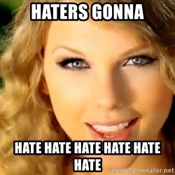 Taylor Swift - Haters gonna hate hate hate hate hate hate