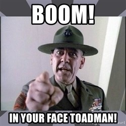 R. Lee Ermey - BOOM! IN YOUR FACE TOADMAN!