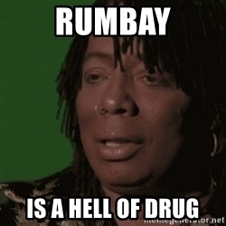 Rick James - RUmbay is a hell of drug