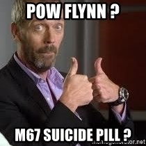 cool story bro house - pow FLYNN ? M67 SUICIDE PILL ?
