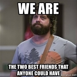 Alan Hangover - We are  The two best friends that anyone could have