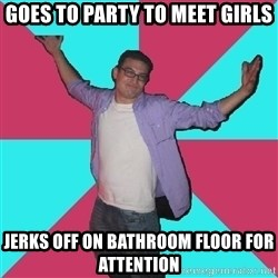 Douchebag Roommate - Goes to Party to Meet Girls Jerks off on bathroom floor for attention