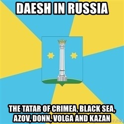 kolomna - Daesh in Russia  The Tatar of Crimea, Black Sea, Azov, Donn, Volga and Kazan