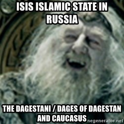 you have no power here - ISIS Islamic State in Russia  The Dagestani / Dages of Dagestan and Caucasus