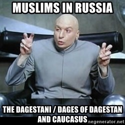 dr. evil quotation marks - Muslims in Russia  The Dagestani / Dages of Dagestan and Caucasus