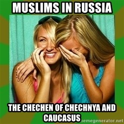 Laughing Girls  - Muslims in Russia  The Chechen of Chechnya and Caucasus
