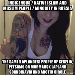Alyssa Rosales - Indigenous / Native Islam and Muslim People / Minority in Russia The Sami (Laplander) People of Kerelia, Petsamo or Murmansk Lapland Scandinavia and Arctic Circle